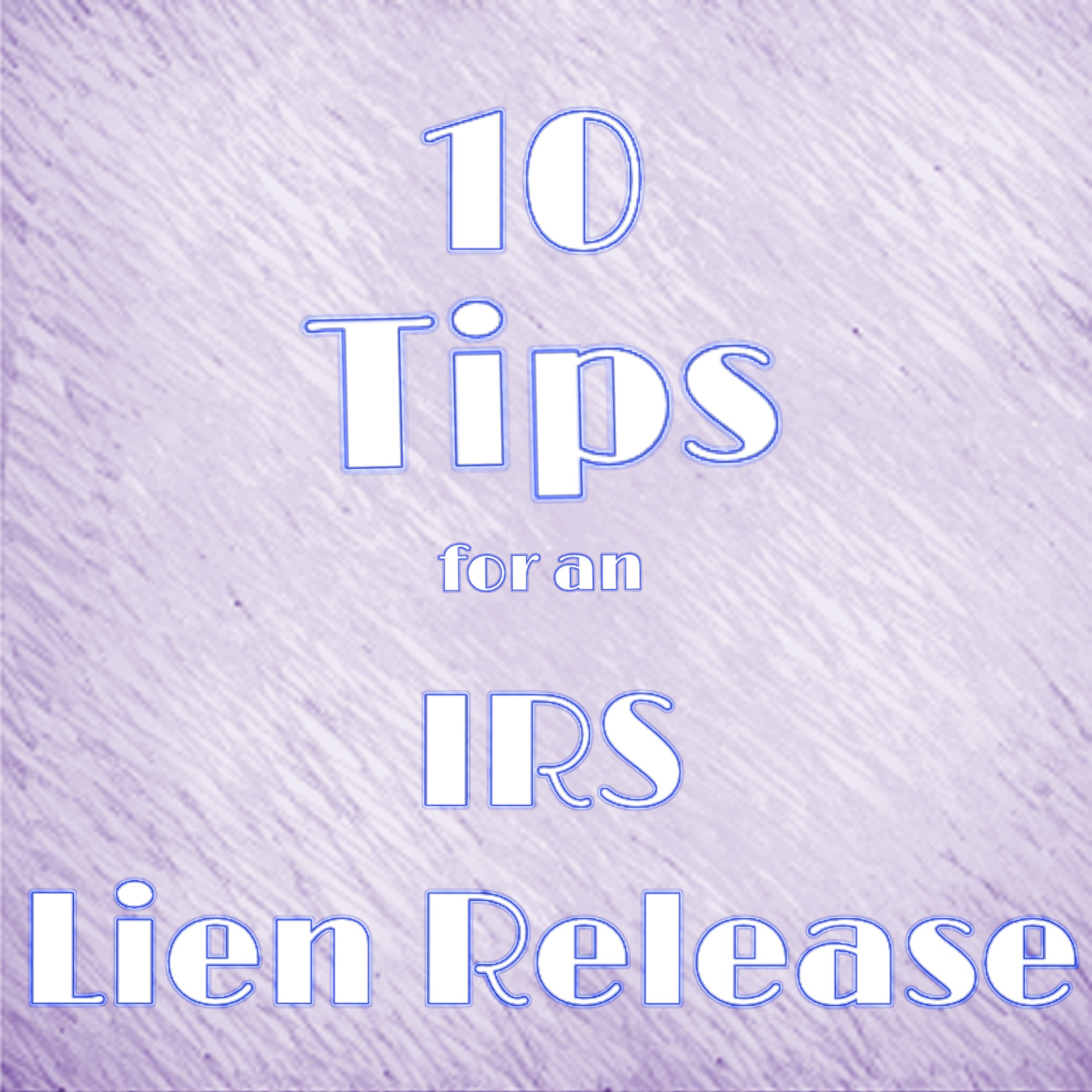IRS Tax Lien-10 IRS Lien Release Tips